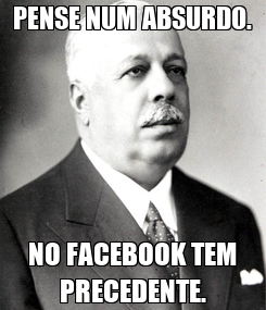 Poster: PENSE NUM ABSURDO. NO FACEBOOK TEM PRECEDENTE.