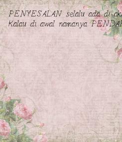 Poster: PENYESALAN selalu ada di akhir Kalau di awal namanya PENDAFTARAN