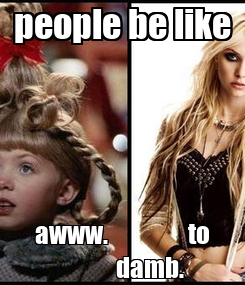 Poster: people be like awww.                to