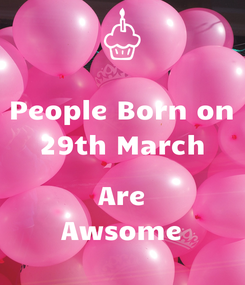 Poster: People Born on 29th March  Are Awsome