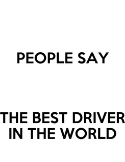 Poster: PEOPLE SAY   THE BEST DRIVER IN THE WORLD