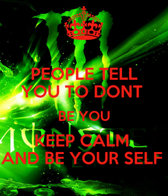 Poster: PEOPLE TELL YOU TO DONT  BE YOU KEEP CALM  AND BE YOUR SELF