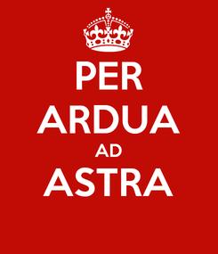 Poster: PER ARDUA AD ASTRA