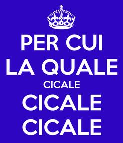 Poster: PER CUI LA QUALE CICALE CICALE CICALE