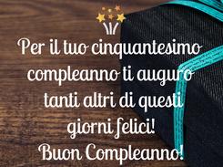 Poster: Per il tuo cinquantesimo  compleanno ti auguro  tanti altri di questi giorni felici! Buon Compleanno!