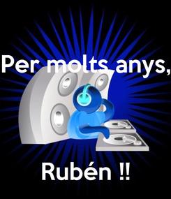 Poster: Per molts anys,    Rubén !!