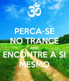 Poster: PERCA-SE NO TRANCE AND ENCONTRE A SI MESMO