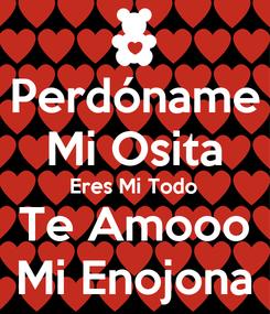 Poster: Perdóname Mi Osita Eres Mi Todo Te Amooo Mi Enojona