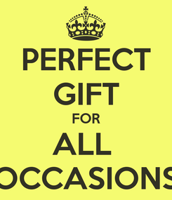 Poster: PERFECT GIFT FOR ALL  OCCASIONS