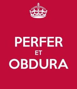 Poster:  PERFER ET OBDURA