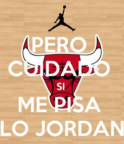 Poster: PERO  CUIDADO  SI  ME PISA  LO JORDAN