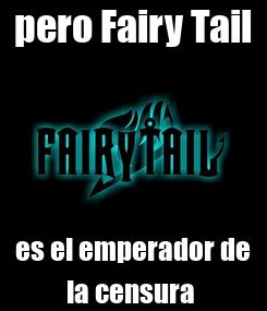 Poster: pero Fairy Tail es el emperador de la censura