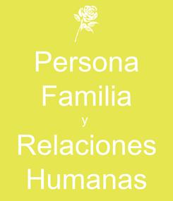 Poster: Persona Familia y  Relaciones Humanas