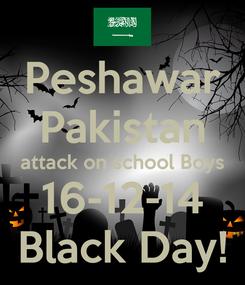 Poster: Peshawar Pakistan attack on school Boys 16-12-14 Black Day!