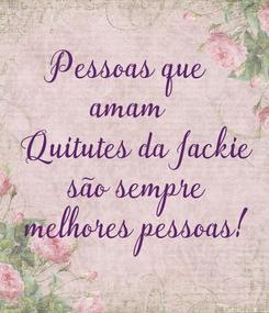 Poster: Pessoas que  amam   Quitutes da Jackie  são sempre  melhores pessoas!