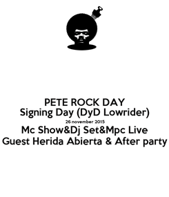 Poster: PETE ROCK DAY Signing Day (DyD Lowrider)  26 november 2015 Mc Show&Dj Set&Mpc Live Guest Herida Abierta & After party