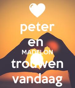 Poster: peter en  MADELON trouwen vandaag