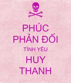 Poster: PHÚC PHẢN ĐỐI TÌNH YÊU HUY THANH