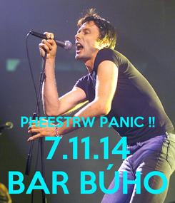 Poster:   PHEESTRW PANIC !! 7.11.14 BAR BÚHO