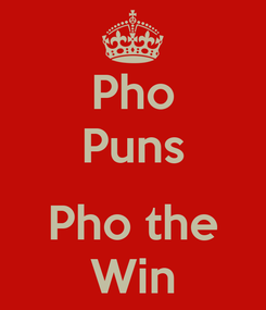 Poster: Pho Puns  Pho the Win
