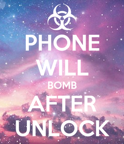 Poster: PHONE WILL BOMB AFTER UNLOCK