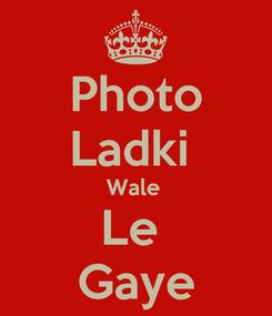 Poster: Photo Ladki  Wale  Le  Gaye