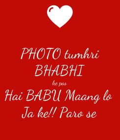 Poster: PHOTO tumhri BHABHI ke pas Hai BABU Maang lo  Ja ke!! Paro se