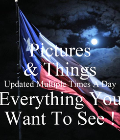 Poster: Pictures & Things Updated Multiple Times A Day Everything You Want To See !