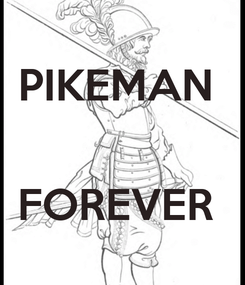 Poster: PIKEMAN    FOREVER