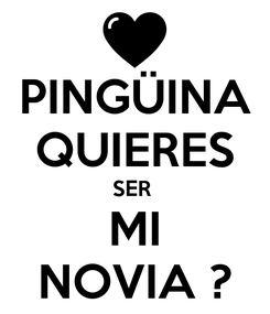 Poster: PINGÜINA QUIERES SER  MI NOVIA ?