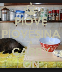 Poster: PIOVE PIOVESINA A CARRY ON