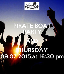 Poster: PIRATE BOAT PARTY AND THURSDAY 09.07.2015,at 16:30 pm