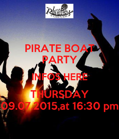 Poster: PIRATE BOAT PARTY INFOS HERE THURSDAY 09.07.2015,at 16:30 pm