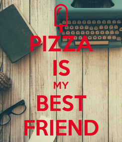 Poster: PIZZA IS MY BEST FRIEND