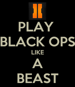 Poster: PLAY  BLACK OPS LIKE A BEAST