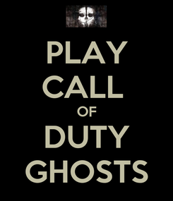Poster: PLAY CALL  OF DUTY GHOSTS