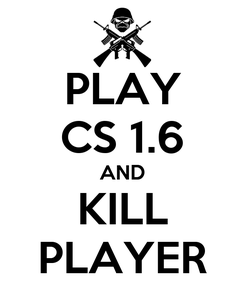 Poster: PLAY CS 1.6 AND KILL PLAYER