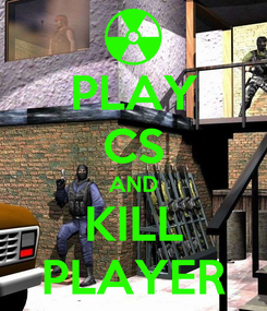 Poster: PLAY CS AND KILL PLAYER