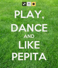 Poster: PLAY, DANCE AND LIKE PEPITA