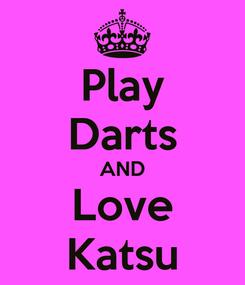 Poster: Play Darts AND Love Katsu
