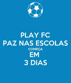 Poster: PLAY FC PAZ NAS ESCOLAS COMEÇA EM  3 DIAS