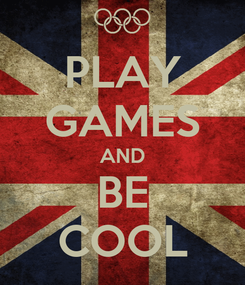 Poster: PLAY GAMES AND BE COOL