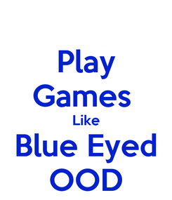 Poster: Play Games  Like Blue Eyed OOD