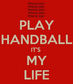 Poster: PLAY HANDBALL IT'S  MY LIFE