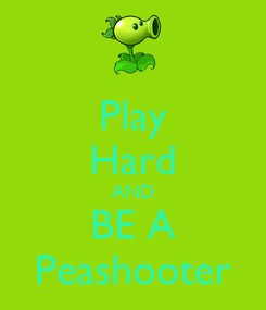 Poster: Play Hard AND BE A Peashooter