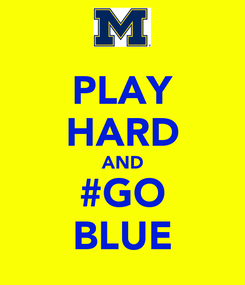 Poster: PLAY HARD AND #GO BLUE