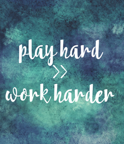 Poster: play hard >> work harder