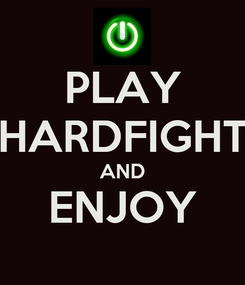 Poster: PLAY HARDFIGHT AND ENJOY