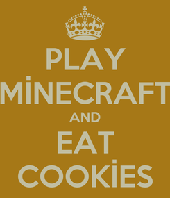 Poster: PLAY MİNECRAFT AND EAT COOKİES