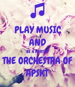 Poster: PLAY MUSIC AND BE A PART OF THE ORCHESTRA OF APSKT